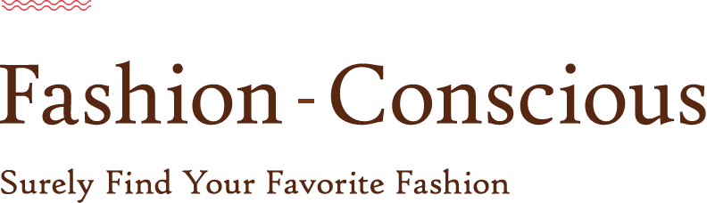 Fashion Conscious Surely Find Your Favorite Fashion